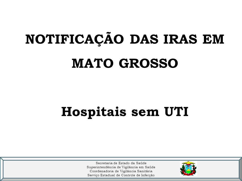 NOTIFICAÇÃO DAS IRAS EM MATO GROSSO Hospitais sem UTI