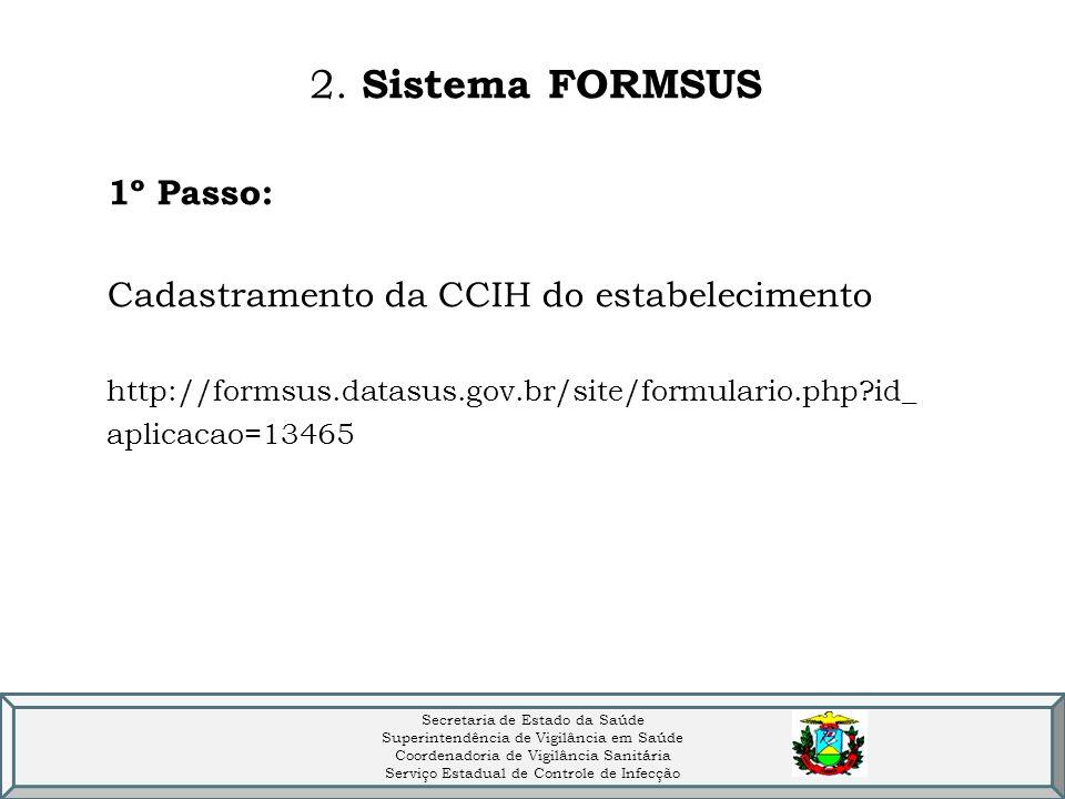 2. Sistema FORMSUS 1º Passo: Cadastramento da CCIH do estabelecimento