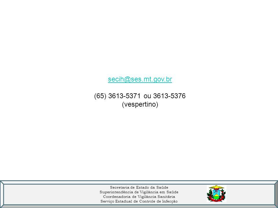 secih@ses.mt.gov.br (65) 3613-5371 ou 3613-5376 (vespertino)