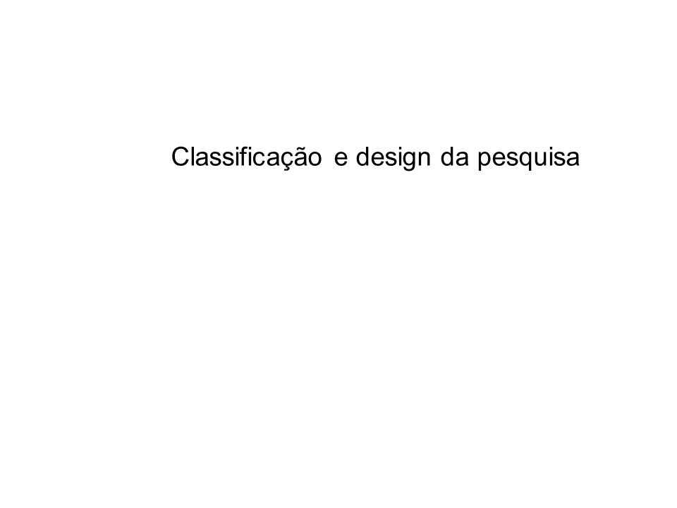 Classificação e design da pesquisa