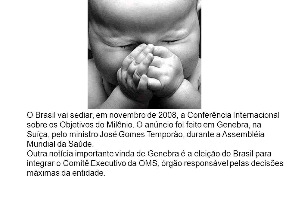 O Brasil vai sediar, em novembro de 2008, a Conferência Internacional sobre os Objetivos do Milênio. O anúncio foi feito em Genebra, na Suíça, pelo ministro José Gomes Temporão, durante a Assembléia Mundial da Saúde.