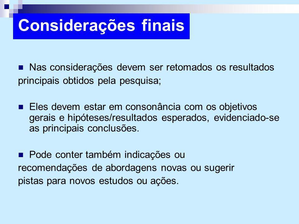 Considerações finais Nas considerações devem ser retomados os resultados. principais obtidos pela pesquisa;