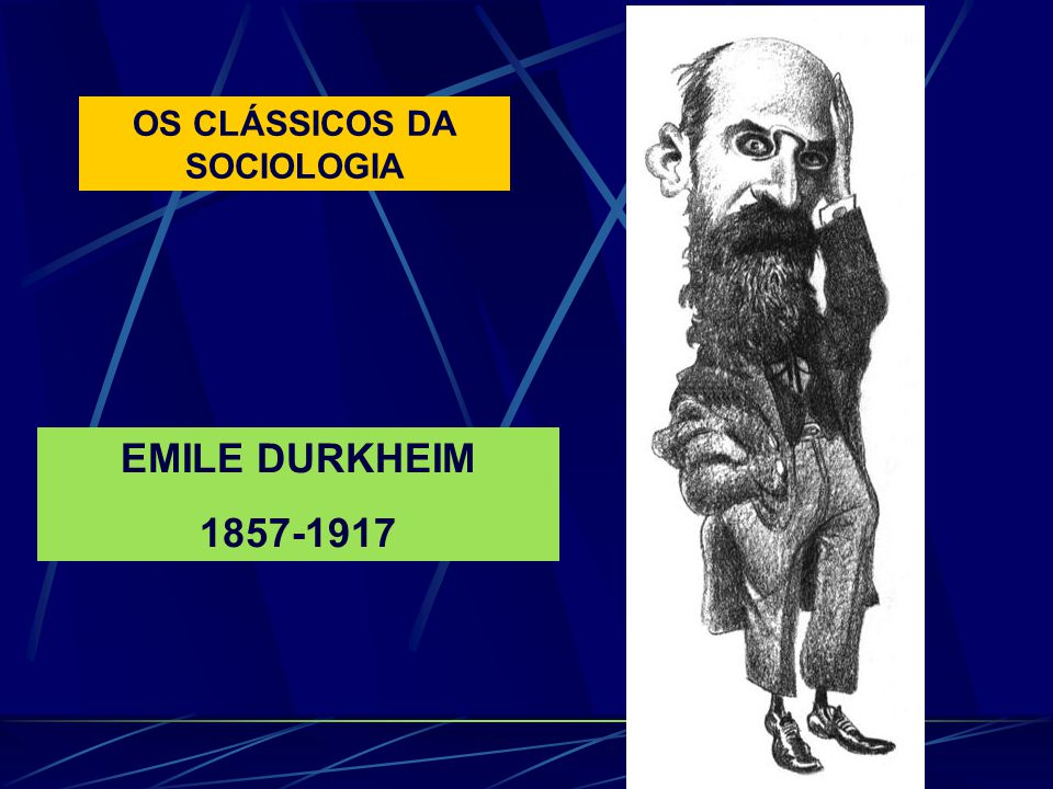 OS CLÁSSICOS DA SOCIOLOGIA