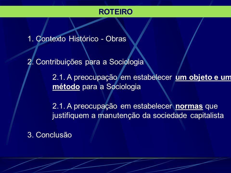 ROTEIRO 1. Contexto Histórico - Obras. 2. Contribuições para a Sociologia.