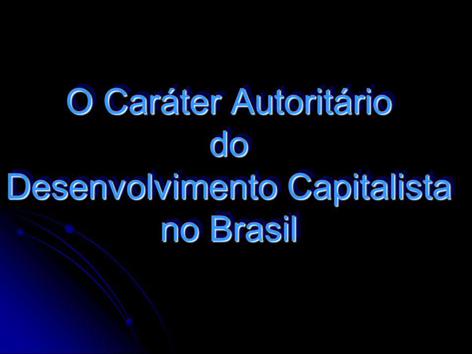 O Caráter Autoritário do Desenvolvimento Capitalista no Brasil