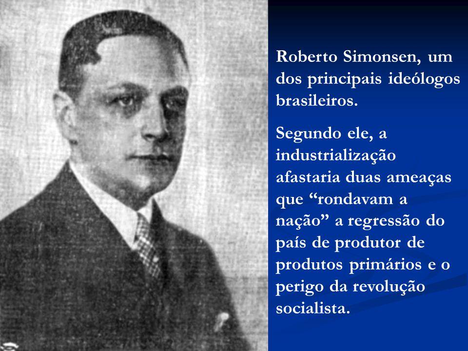 Roberto Simonsen, um dos principais ideólogos brasileiros.