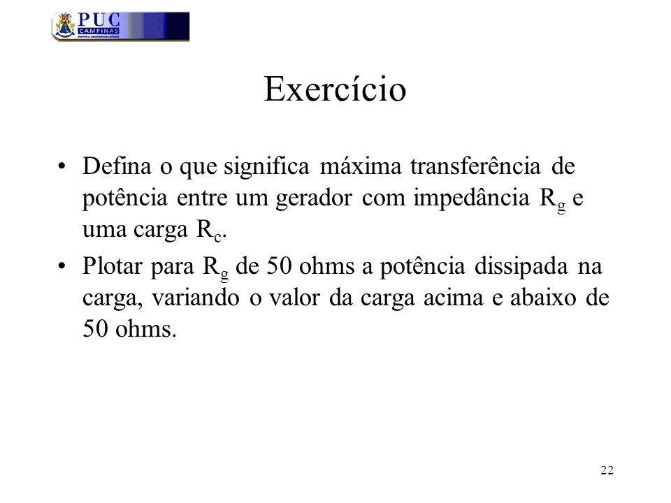 Exercício Defina o que significa máxima transferência de potência entre um gerador com impedância Rg e uma carga Rc.