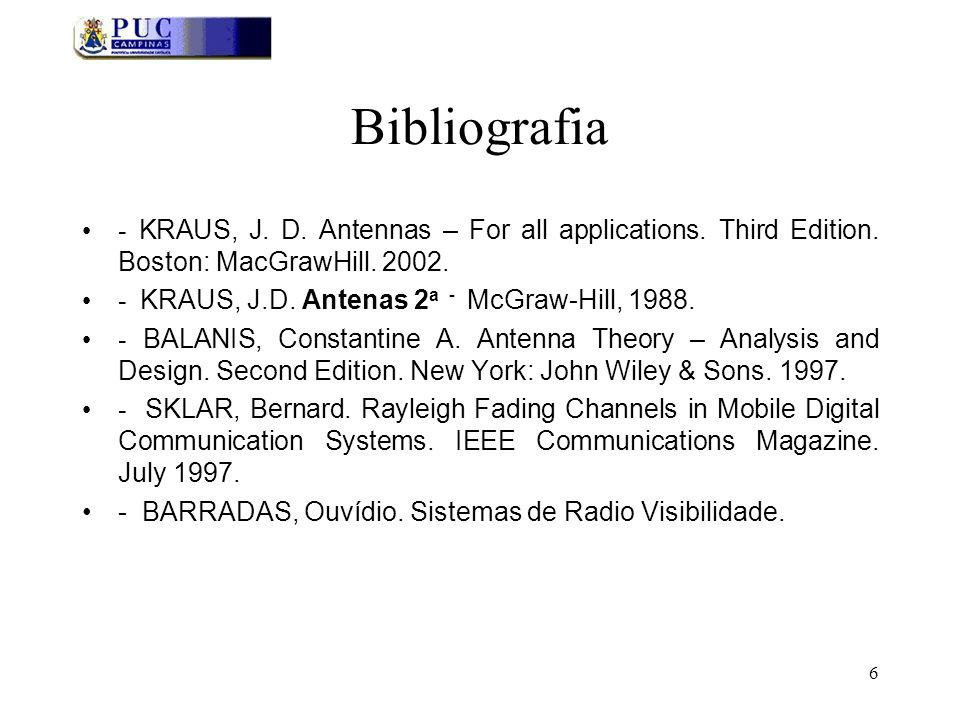 Bibliografia - KRAUS, J. D. Antennas – For all applications. Third Edition. Boston: MacGrawHill. 2002.