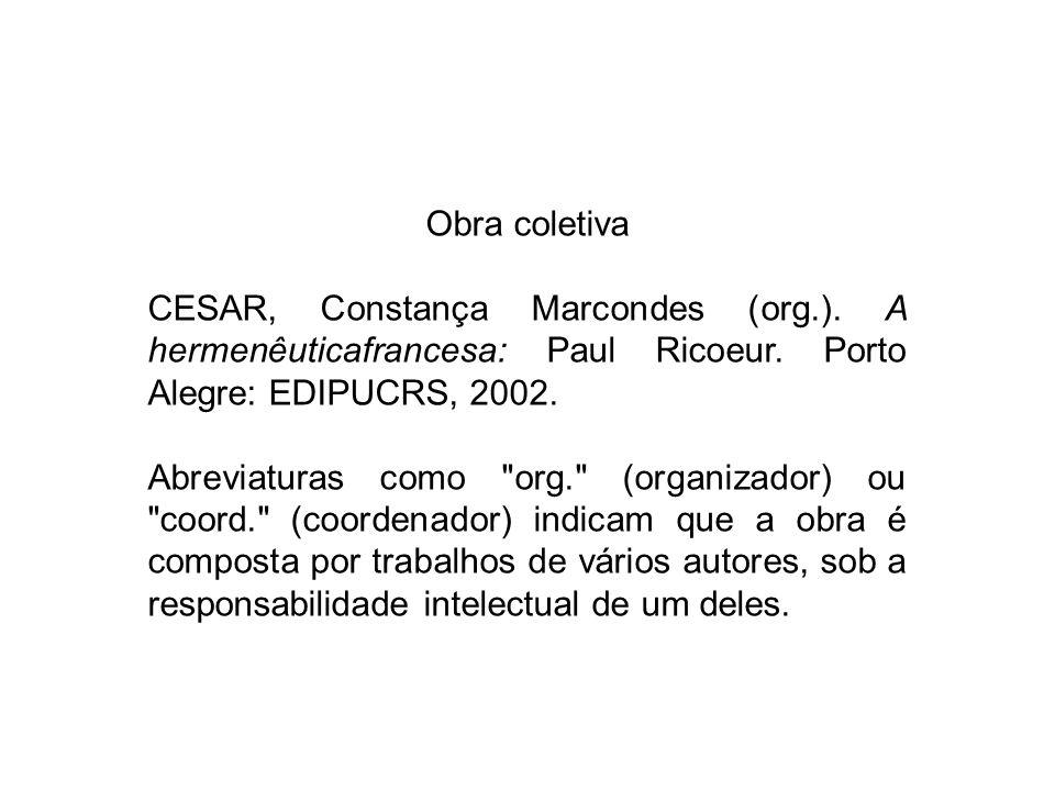Obra coletiva CESAR, Constança Marcondes (org.). A hermenêuticafrancesa: Paul Ricoeur. Porto Alegre: EDIPUCRS, 2002.