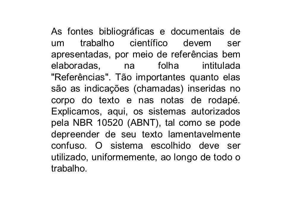 As fontes bibliográficas e documentais de um trabalho científico devem ser apresentadas, por meio de referências bem elaboradas, na folha intitulada Referências .