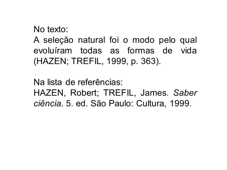 No texto: A seleção natural foi o modo pelo qual evoluíram todas as formas de vida (HAZEN; TREFIL, 1999, p. 363).
