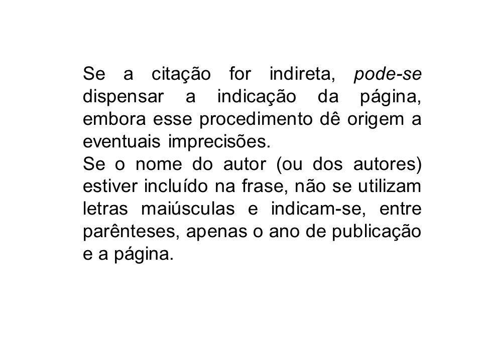 Se a citação for indireta, pode-se dispensar a indicação da página, embora esse procedimento dê origem a eventuais imprecisões.