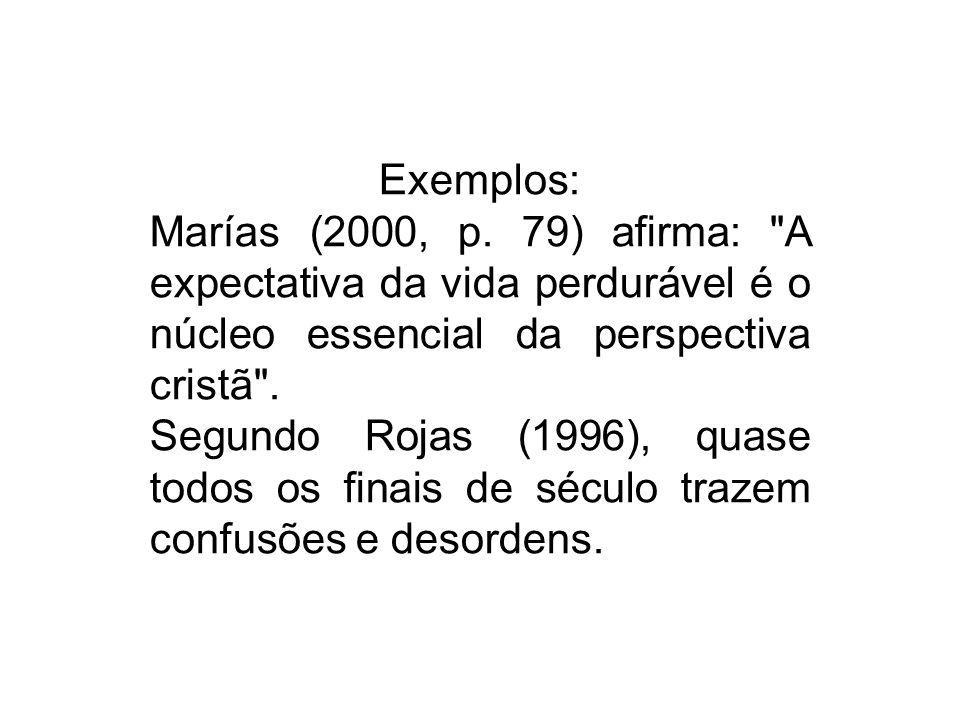 Exemplos: Marías (2000, p. 79) afirma: A expectativa da vida perdurável é o núcleo essencial da perspectiva cristã .