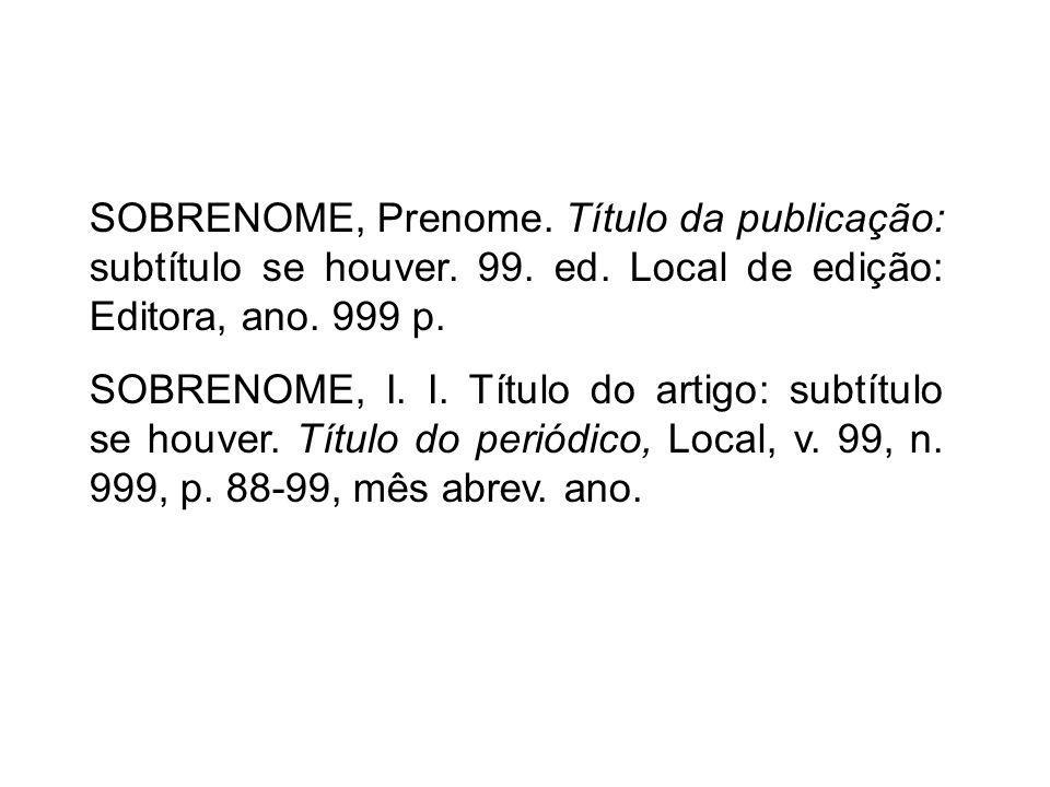 SOBRENOME, Prenome. Título da publicação: subtítulo se houver. 99. ed