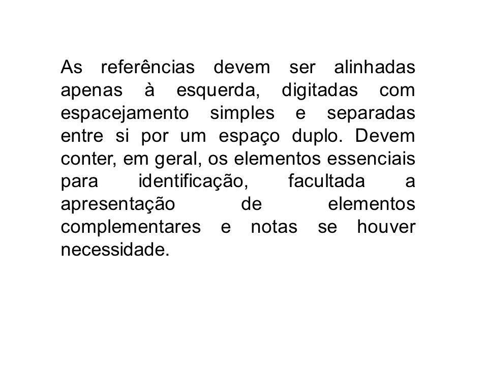 As referências devem ser alinhadas apenas à esquerda, digitadas com espacejamento simples e separadas entre si por um espaço duplo.