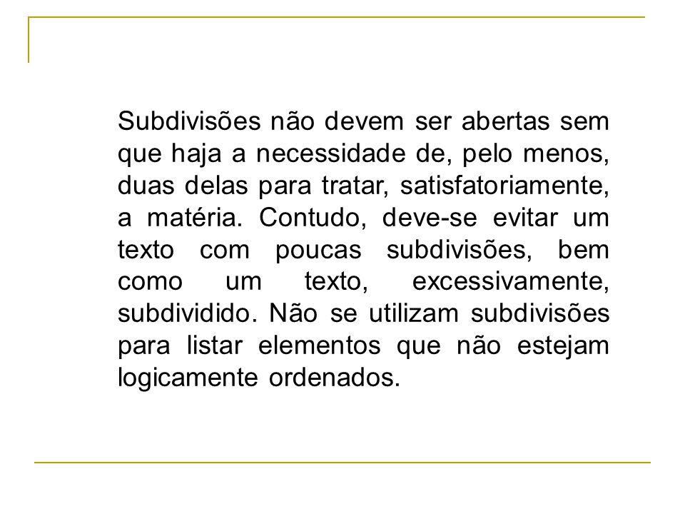 Subdivisões não devem ser abertas sem que haja a necessidade de, pelo menos, duas delas para tratar, satisfatoriamente, a matéria.