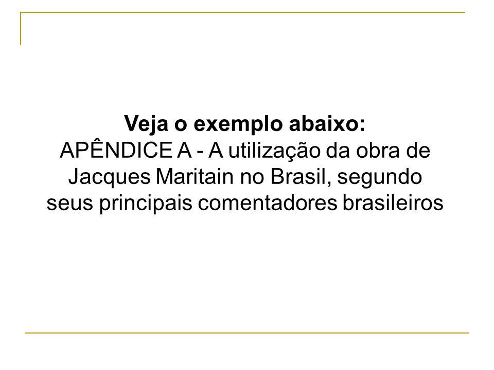 Veja o exemplo abaixo: APÊNDICE A - A utilização da obra de Jacques Maritain no Brasil, segundo seus principais comentadores brasileiros.