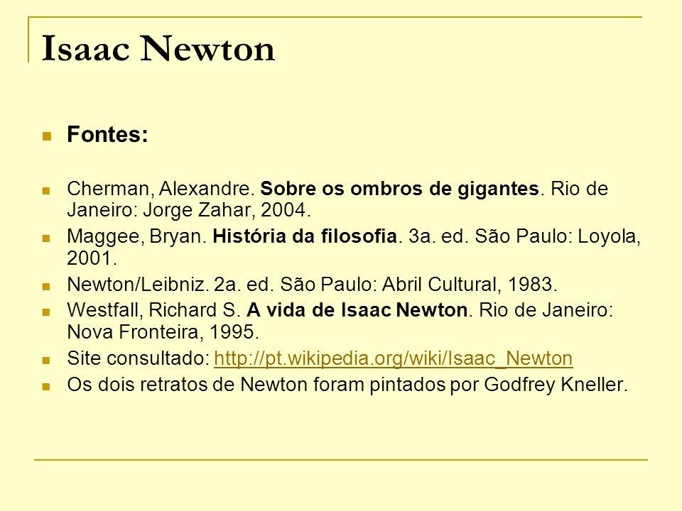 Isaac Newton Fontes: Cherman, Alexandre. Sobre os ombros de gigantes. Rio de Janeiro: Jorge Zahar, 2004.