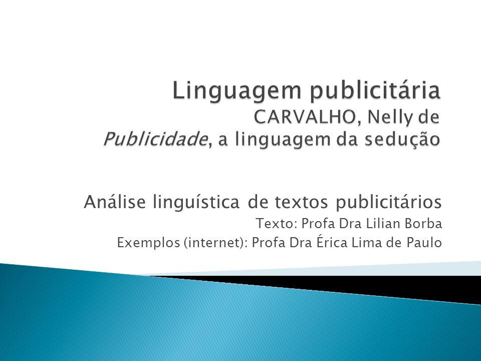 Linguagem publicitária CARVALHO, Nelly de Publicidade, a linguagem da sedução
