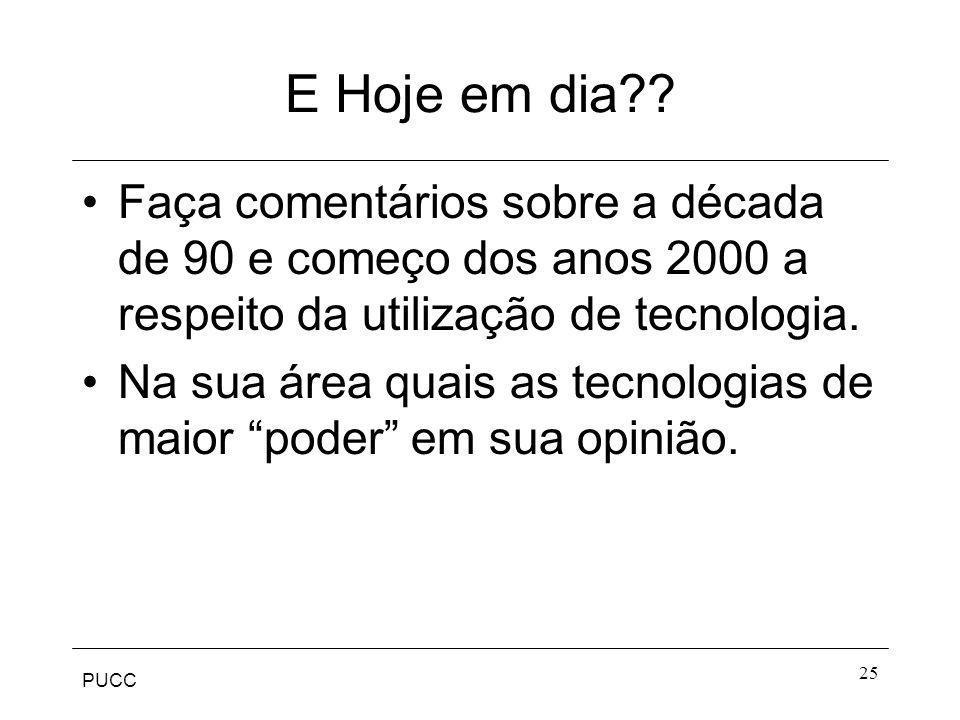 E Hoje em dia Faça comentários sobre a década de 90 e começo dos anos 2000 a respeito da utilização de tecnologia.