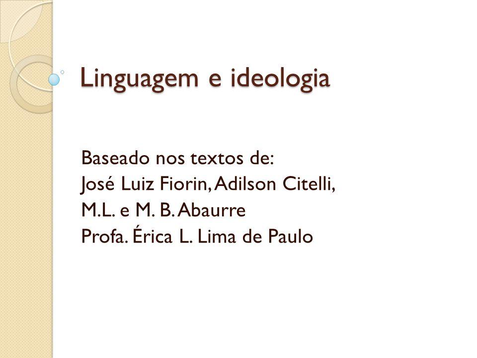 Linguagem e ideologia Baseado nos textos de: