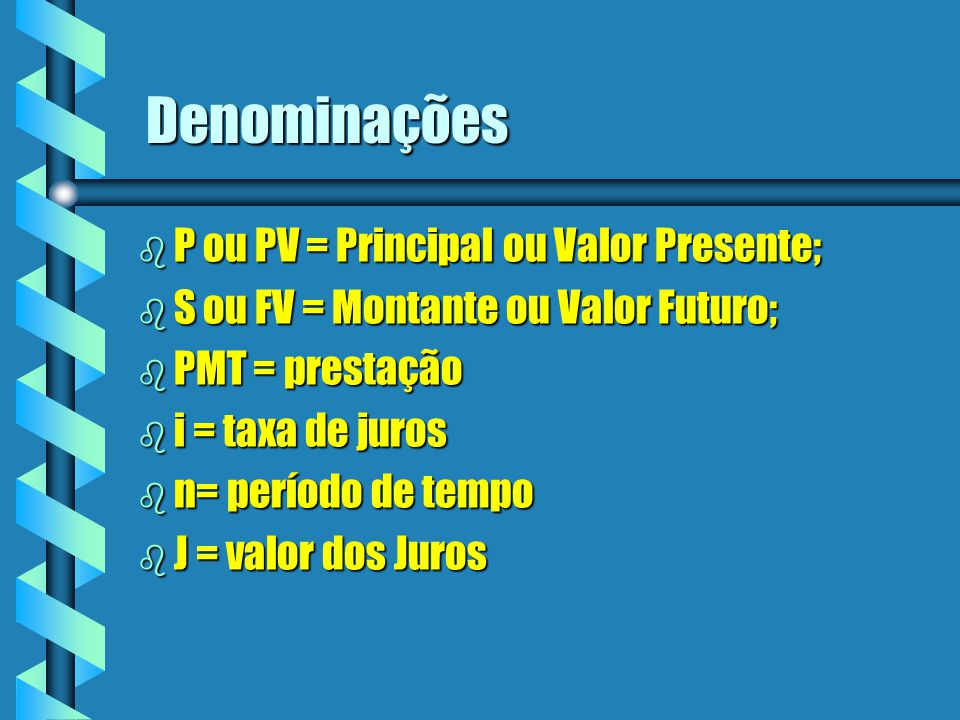 Denominações P ou PV = Principal ou Valor Presente;
