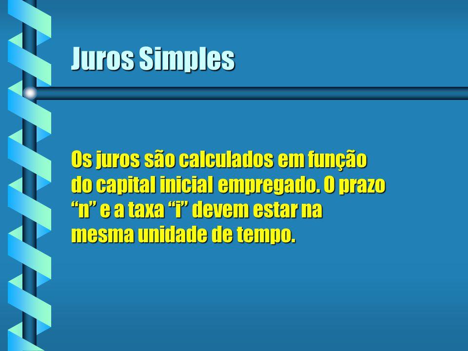 Juros Simples Os juros são calculados em função do capital inicial empregado.