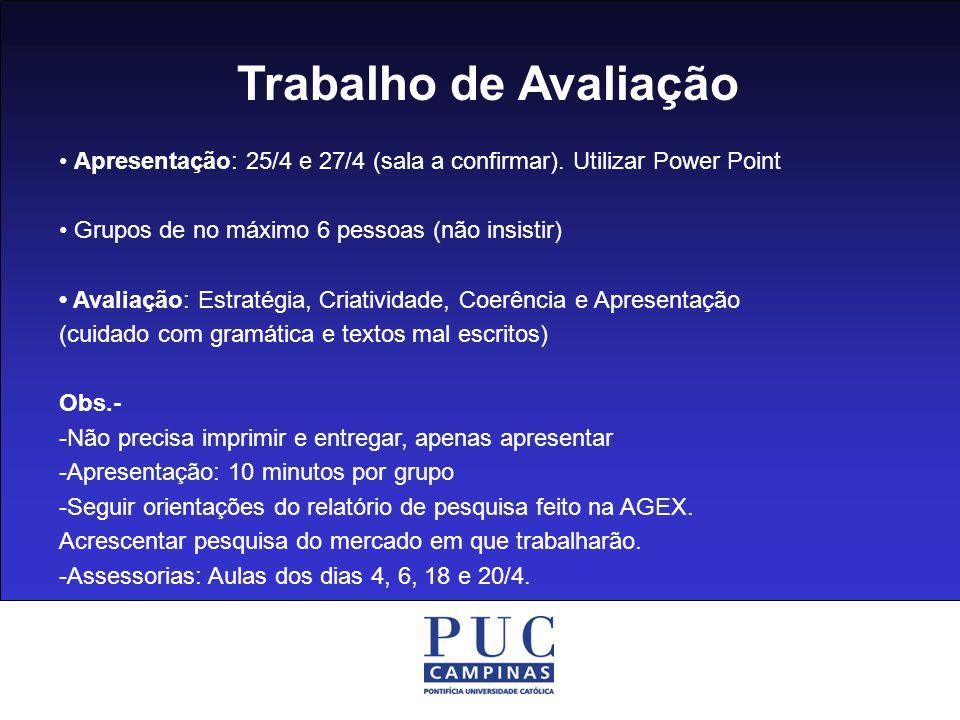 Trabalho de Avaliação • Apresentação: 25/4 e 27/4 (sala a confirmar). Utilizar Power Point. • Grupos de no máximo 6 pessoas (não insistir)