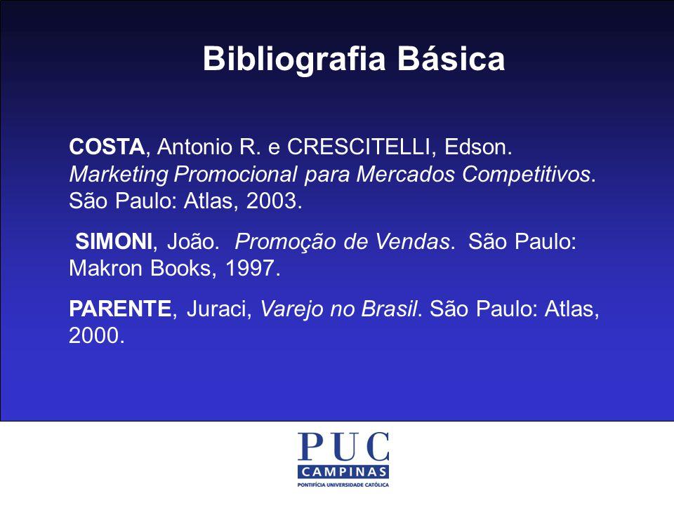 Bibliografia Básica COSTA, Antonio R. e CRESCITELLI, Edson. Marketing Promocional para Mercados Competitivos. São Paulo: Atlas, 2003.