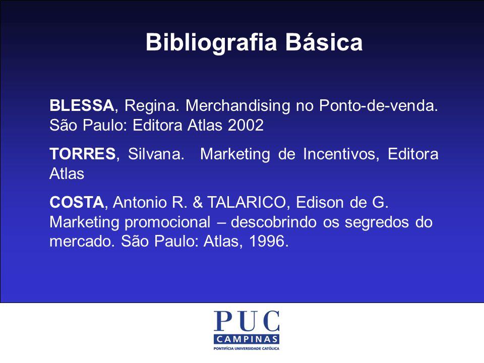 Bibliografia Básica BLESSA, Regina. Merchandising no Ponto-de-venda. São Paulo: Editora Atlas 2002.