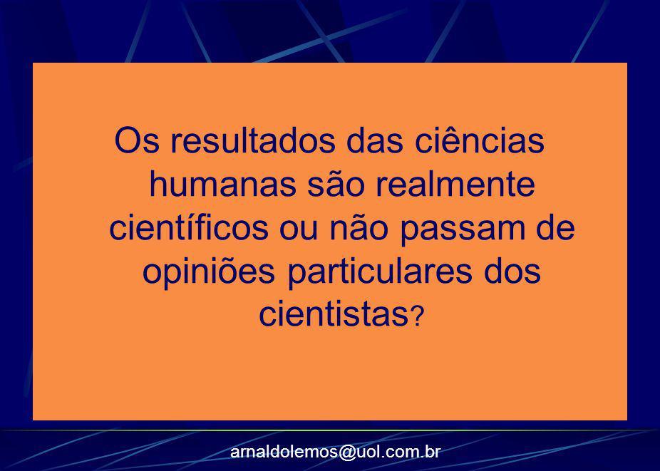 Os resultados das ciências humanas são realmente científicos ou não passam de opiniões particulares dos cientistas