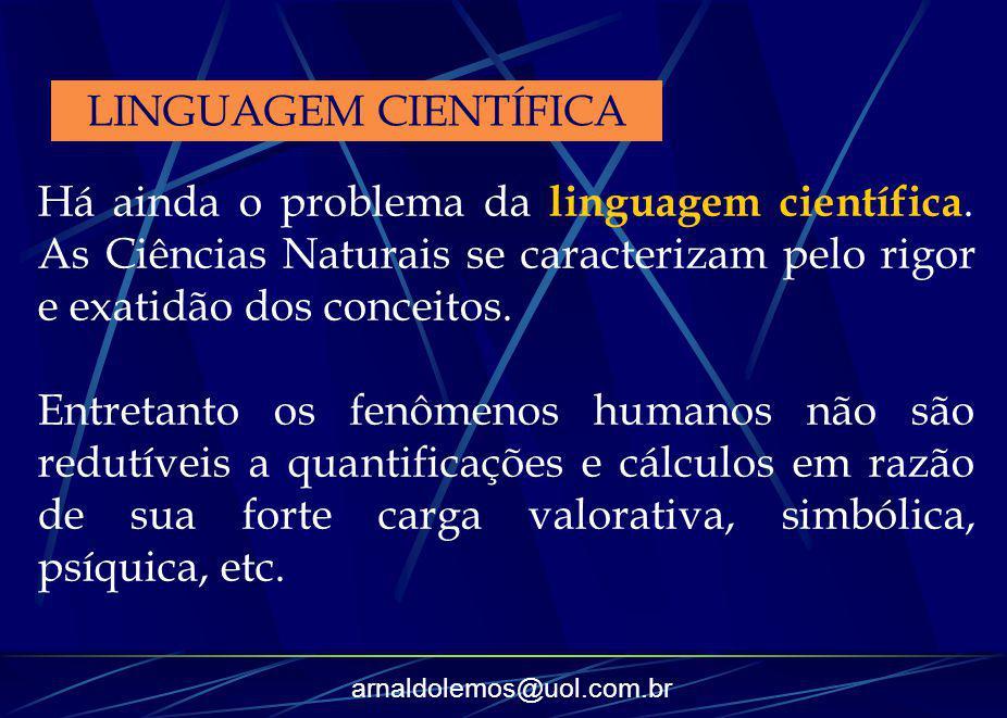 LINGUAGEM CIENTÍFICA Há ainda o problema da linguagem científica. As Ciências Naturais se caracterizam pelo rigor e exatidão dos conceitos.