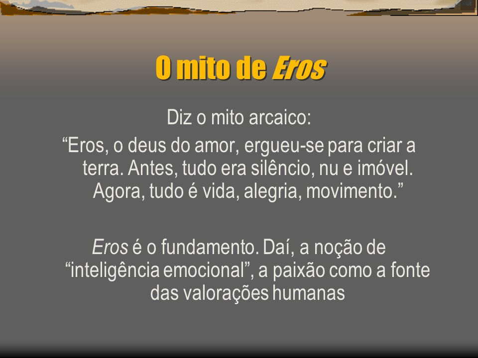O mito de Eros Diz o mito arcaico: