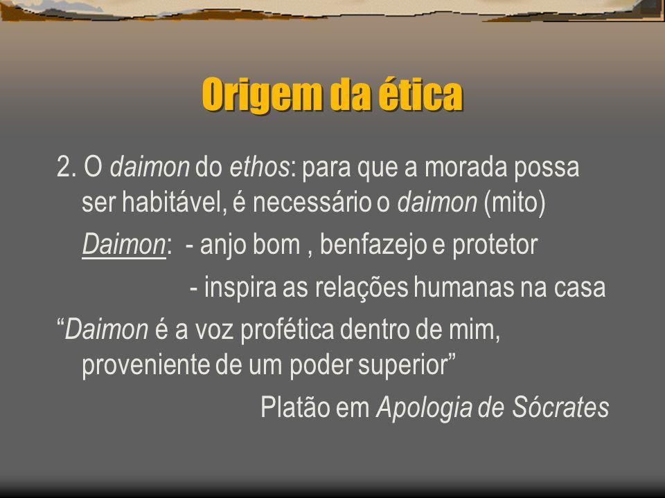 Origem da ética 2. O daimon do ethos: para que a morada possa ser habitável, é necessário o daimon (mito)
