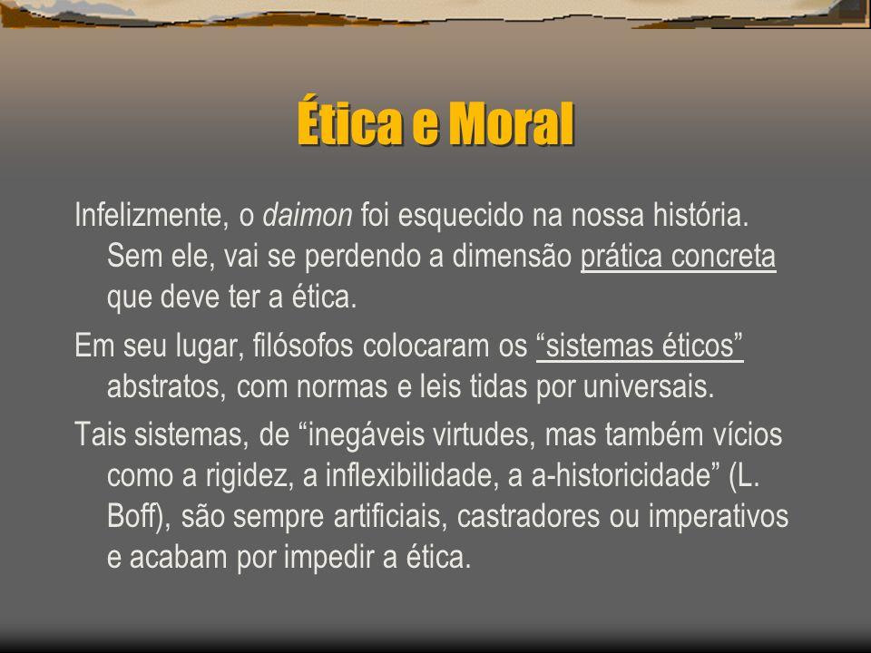 Ética e Moral Infelizmente, o daimon foi esquecido na nossa história. Sem ele, vai se perdendo a dimensão prática concreta que deve ter a ética.