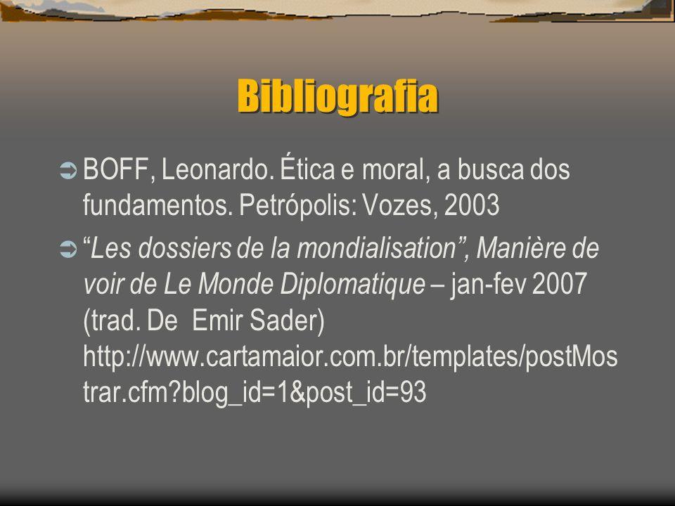 Bibliografia BOFF, Leonardo. Ética e moral, a busca dos fundamentos. Petrópolis: Vozes, 2003.