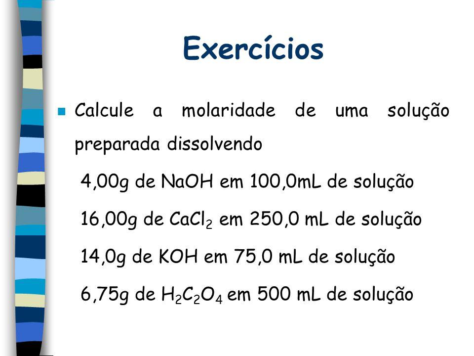 Exercícios Calcule a molaridade de uma solução preparada dissolvendo