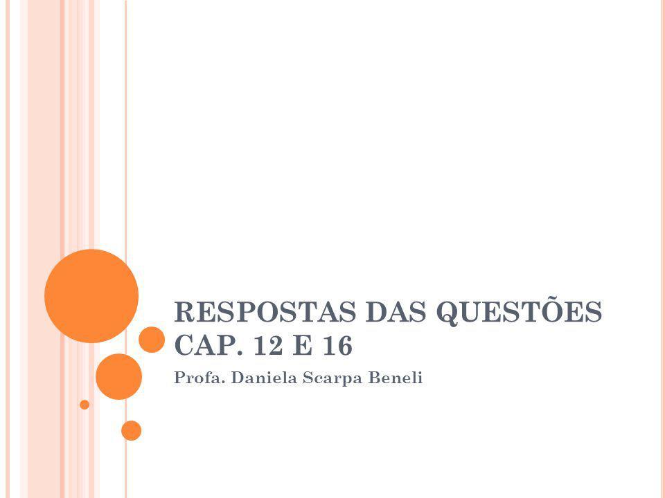 RESPOSTAS DAS QUESTÕES CAP. 12 E 16
