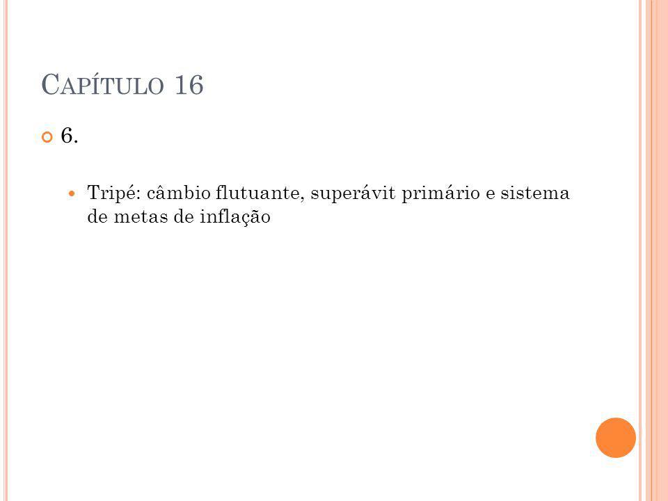 Capítulo 16 6. Tripé: câmbio flutuante, superávit primário e sistema de metas de inflação