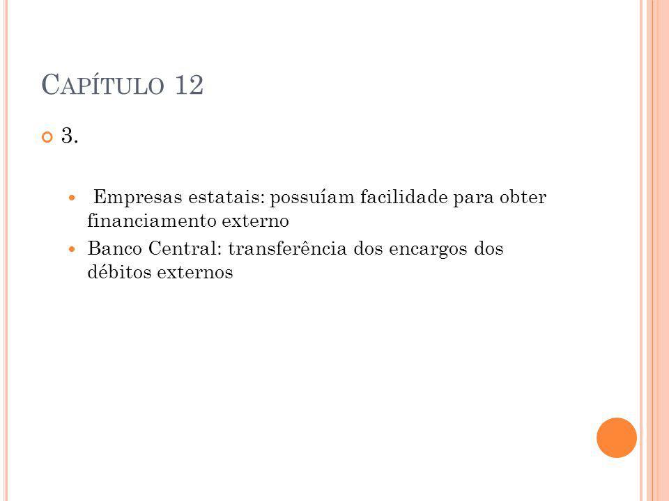 Capítulo 12 3. Empresas estatais: possuíam facilidade para obter financiamento externo.