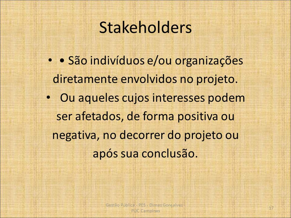 Stakeholders • São indivíduos e/ou organizações