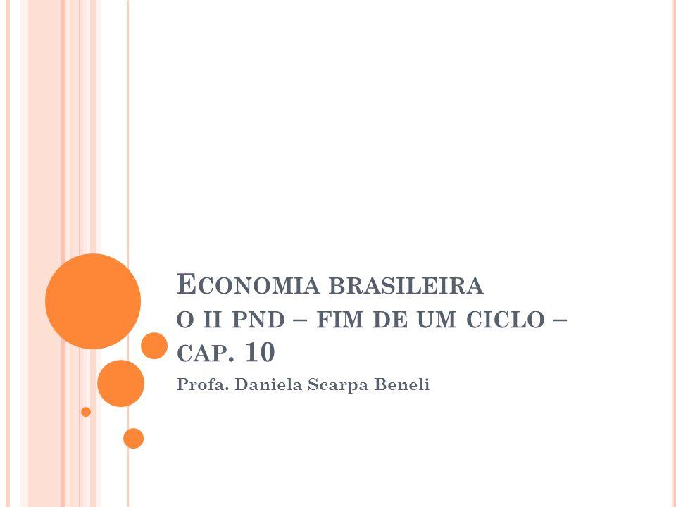 Economia brasileira o ii pnd – fim de um ciclo – cap. 10