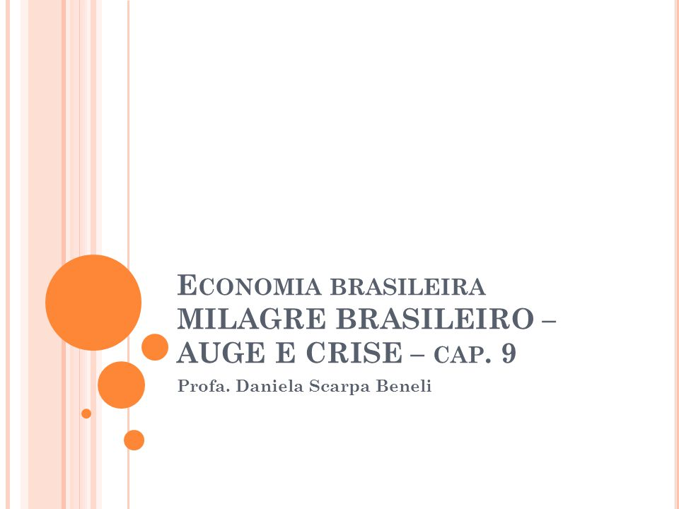 Economia brasileira MILAGRE BRASILEIRO – AUGE E CRISE – cap. 9