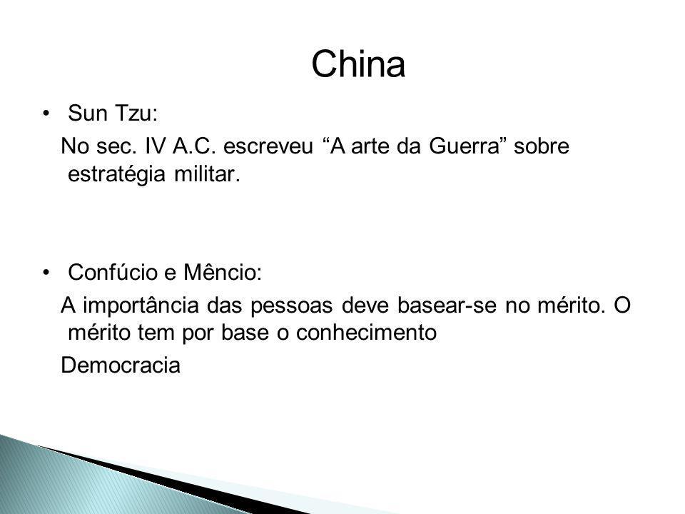 China Sun Tzu: No sec. IV A.C. escreveu A arte da Guerra sobre estratégia militar. Confúcio e Mêncio:
