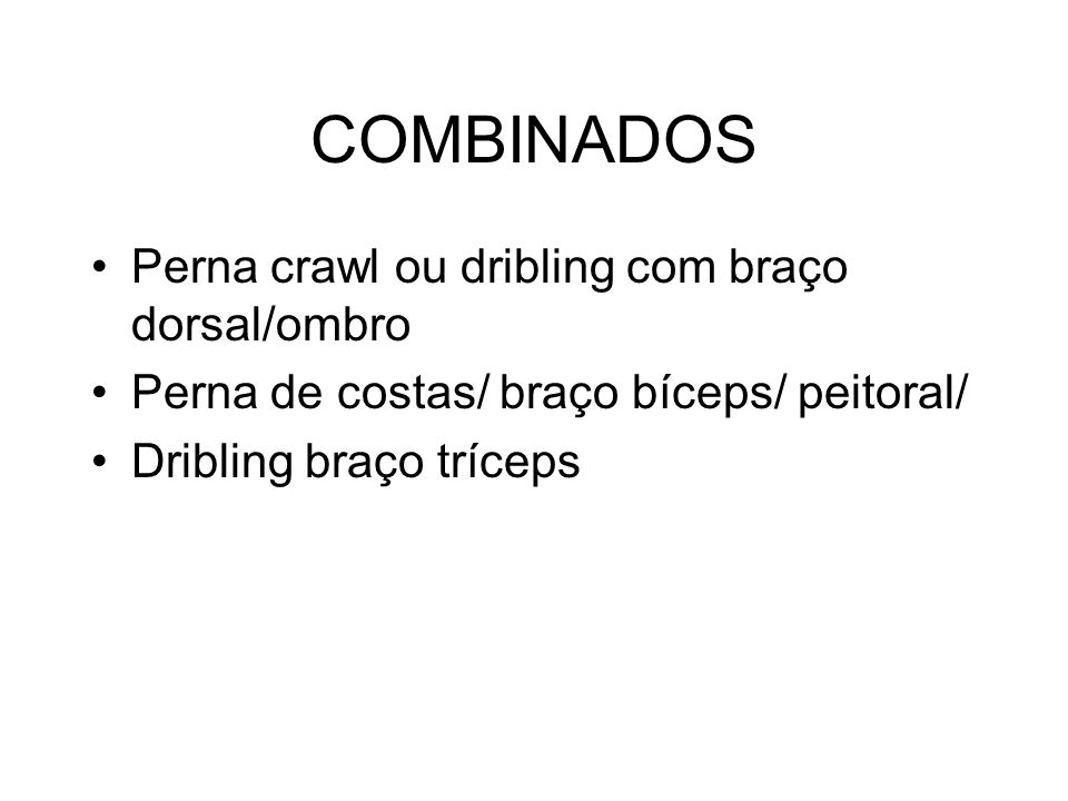 COMBINADOS Perna crawl ou dribling com braço dorsal/ombro