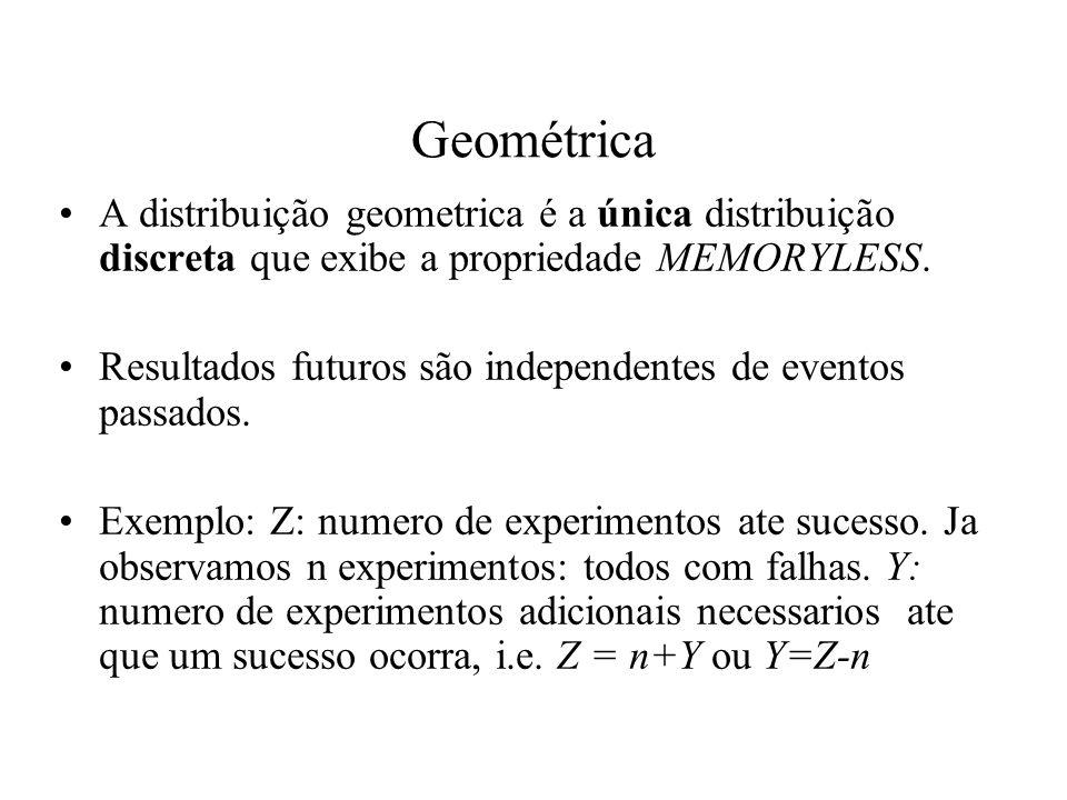 Geométrica A distribuição geometrica é a única distribuição discreta que exibe a propriedade MEMORYLESS.