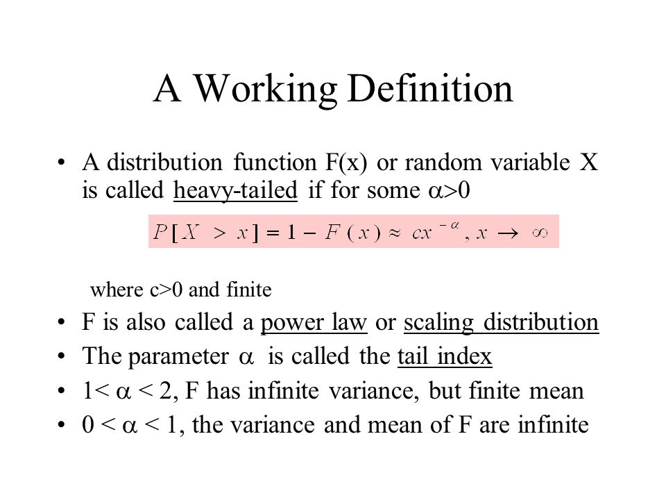 A Working Definition A distribution function F(x) or random variable X is called heavy-tailed if for some >0.