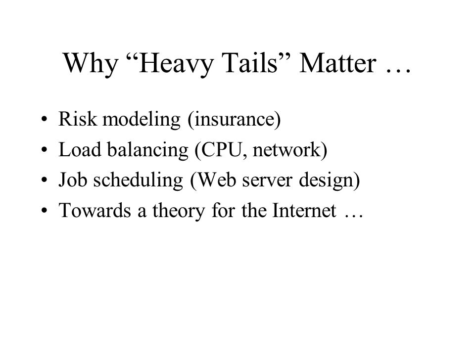 Why Heavy Tails Matter …