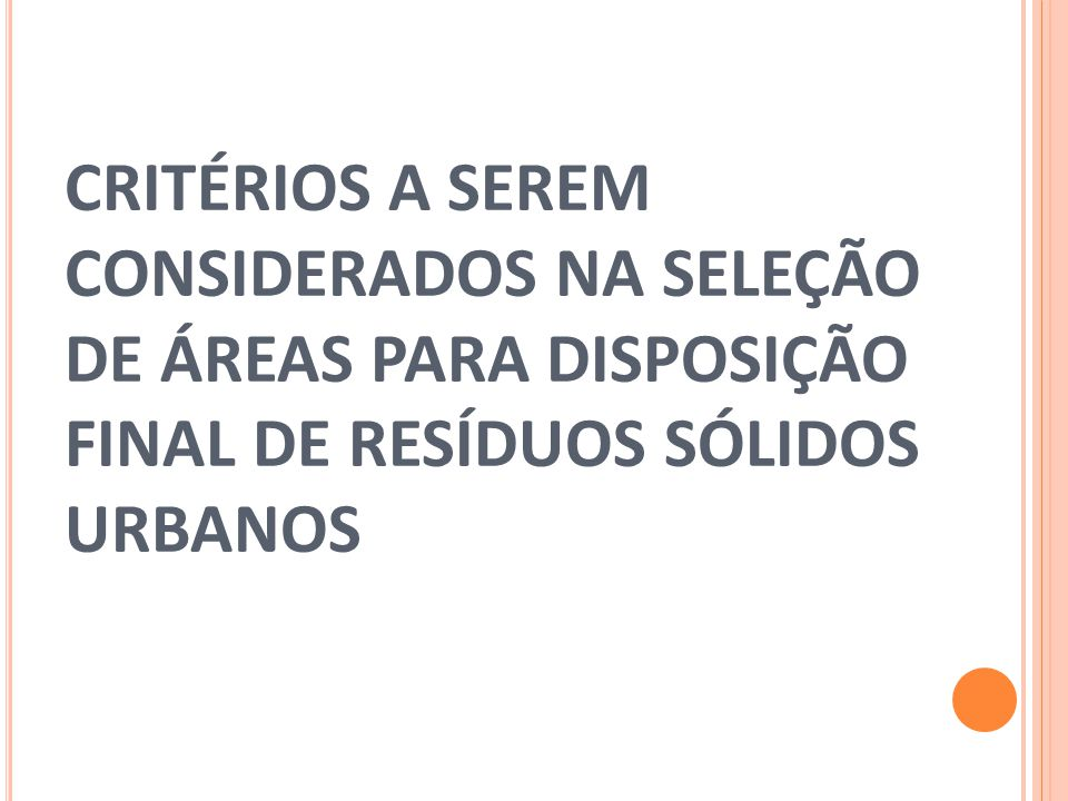 CRITÉRIOS A SEREM CONSIDERADOS NA SELEÇÃO DE ÁREAS PARA DISPOSIÇÃO FINAL DE RESÍDUOS SÓLIDOS URBANOS