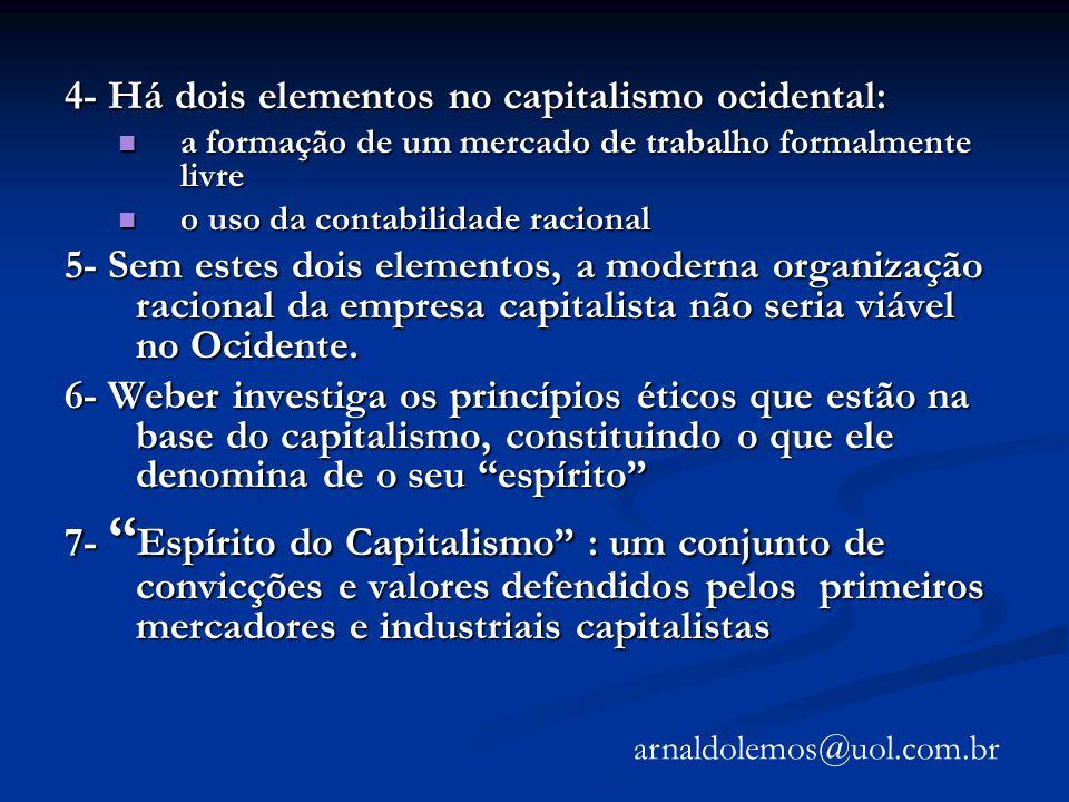 4- Há dois elementos no capitalismo ocidental: